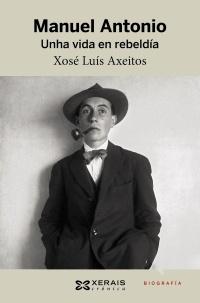 Manuel Antonio. Unha vida en rebeldía