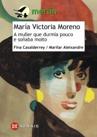 María Victoria Moreno. A muller que durmía pouco e soñaba moito