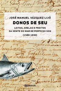 Donos de seu: Loitas, arelas e froitos da xente de mar do Porto do Son (1580-1830)