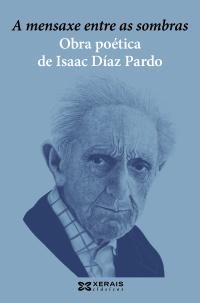 A mensaxe entre as sombras. Obra poética de Isaac Díaz Pardo